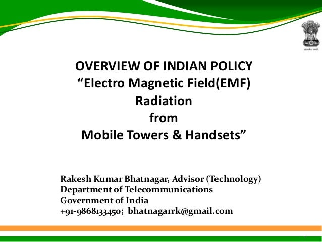 "1OVERVIEW OF INDIAN POLICY""Electro Magnetic Field(EMF)RadiationfromMobile Towers & Handsets""Rakesh Kumar Bhatnagar, Adviso..."