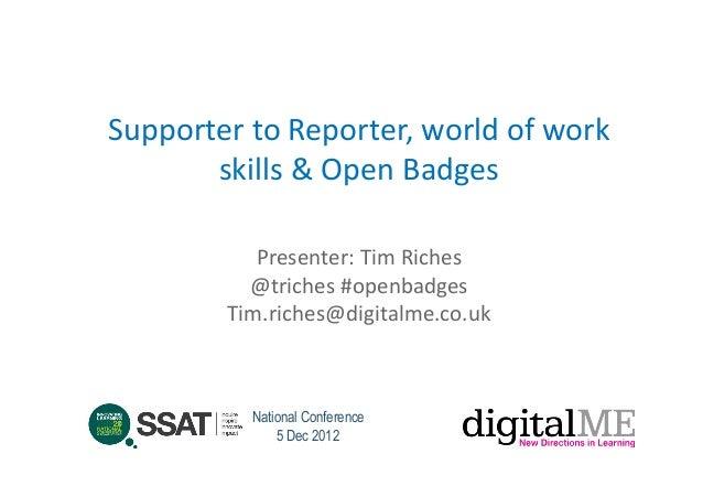 Supporter to Reporter, world of work        skills & Open Badges                Presenter: Tim Ric...