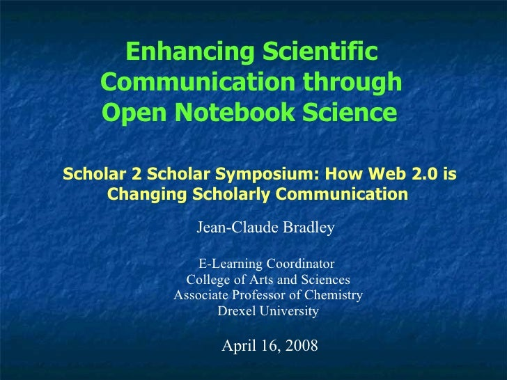 Enhancing Scientific Communication through Open Notebook Science   Jean-Claude Bradley E-Learning Coordinator  College of ...