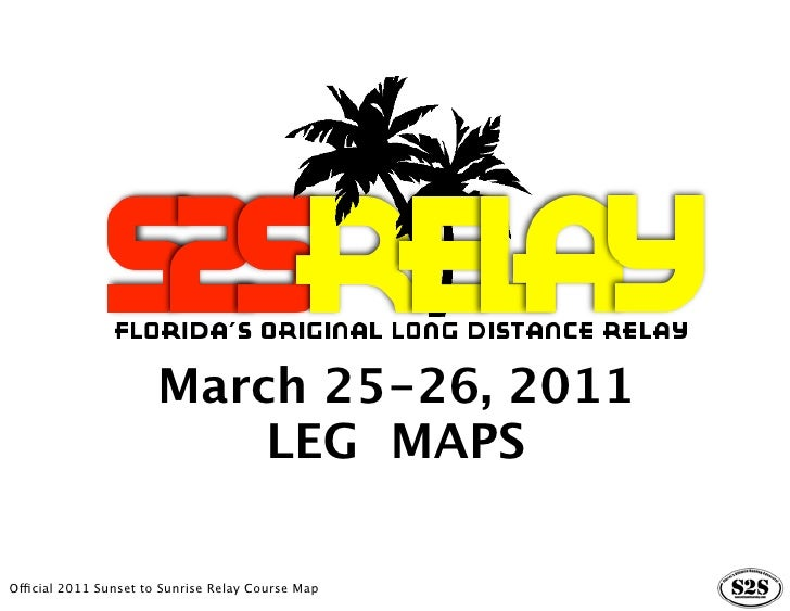 March 25-26, 2011                          LEG MAPSOfficial 2011 Sunset to Sunrise Relay Course Map