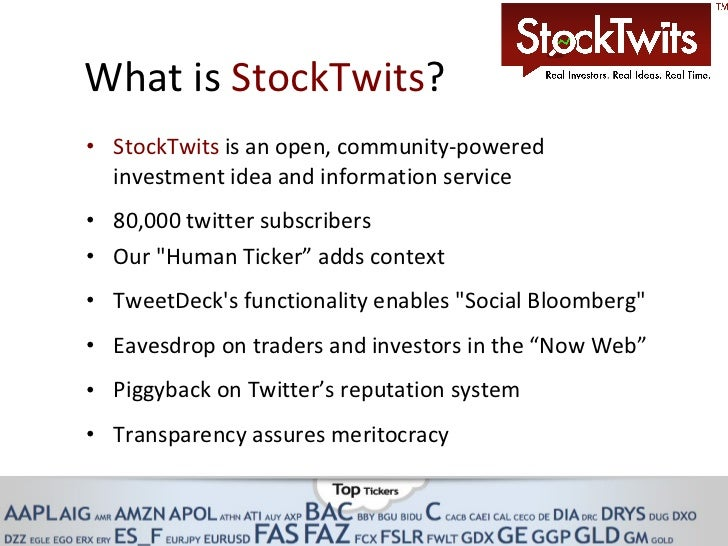 What is  StockTwits ?  <ul><li>StockTwits  is an open, community-powered investment idea and information service </li></ul...