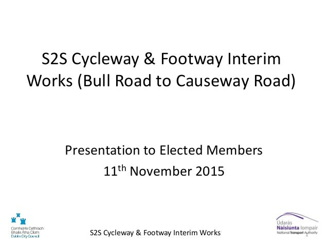 S2S Cycleway & Footway Interim Works (Bull Road to Causeway Road) Presentation to Elected Members 11th November 2015 S2S C...