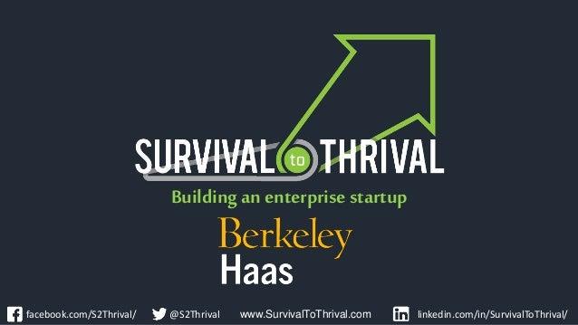 Building an enterprise startup www.SurvivalToThrival.com linkedin.com/in/SurvivalToThrival/facebook.com/S2Thrival/ @S2Thri...