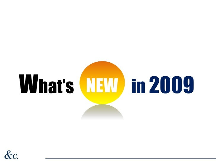 What's                  in 2009 <br />NEW<br />