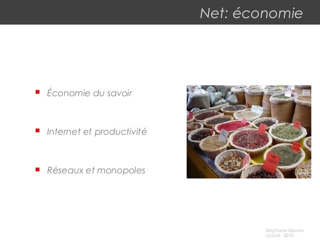 Stephane Gauvin uLaval - 2010 Net: économie  Économie du savoir  Internet et productivité  Réseaux et monopoles