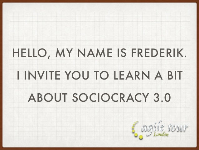 HELLO, MY NAME IS FREDERIK. I INVITE YOU TO LEARN A BIT ABOUT SOCIOCRACY 3.0