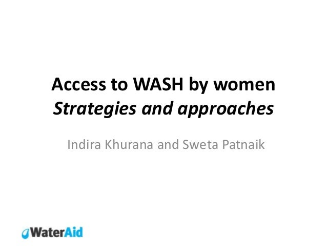 Access to WASH by womenStrategies and approaches Indira Khurana and Sweta Patnaik