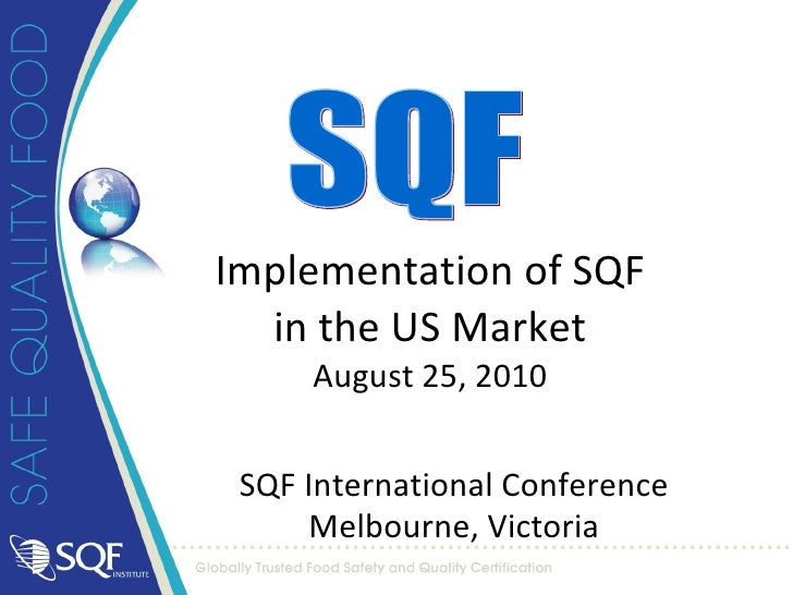 SQF International Conference Melbourne, Victoria Implementation of SQF in the US Market August 25, 2010 SQF