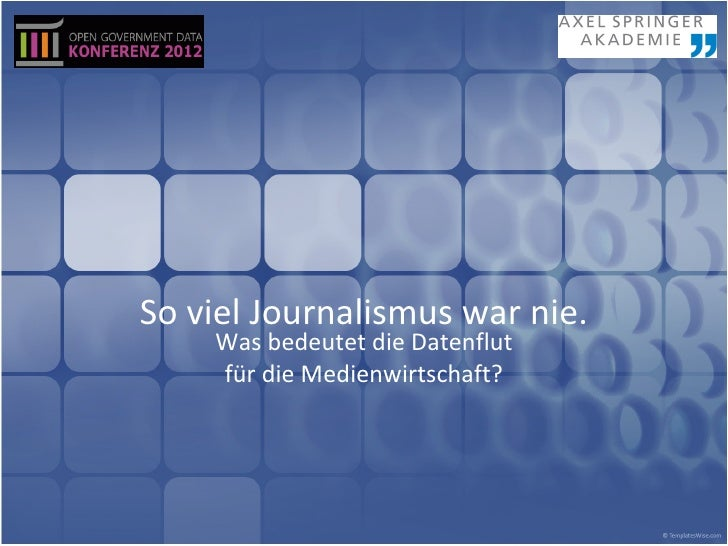 So viel Journalismus war nie.    Was bedeutet die Datenflut    für die Medienwirtschaft?