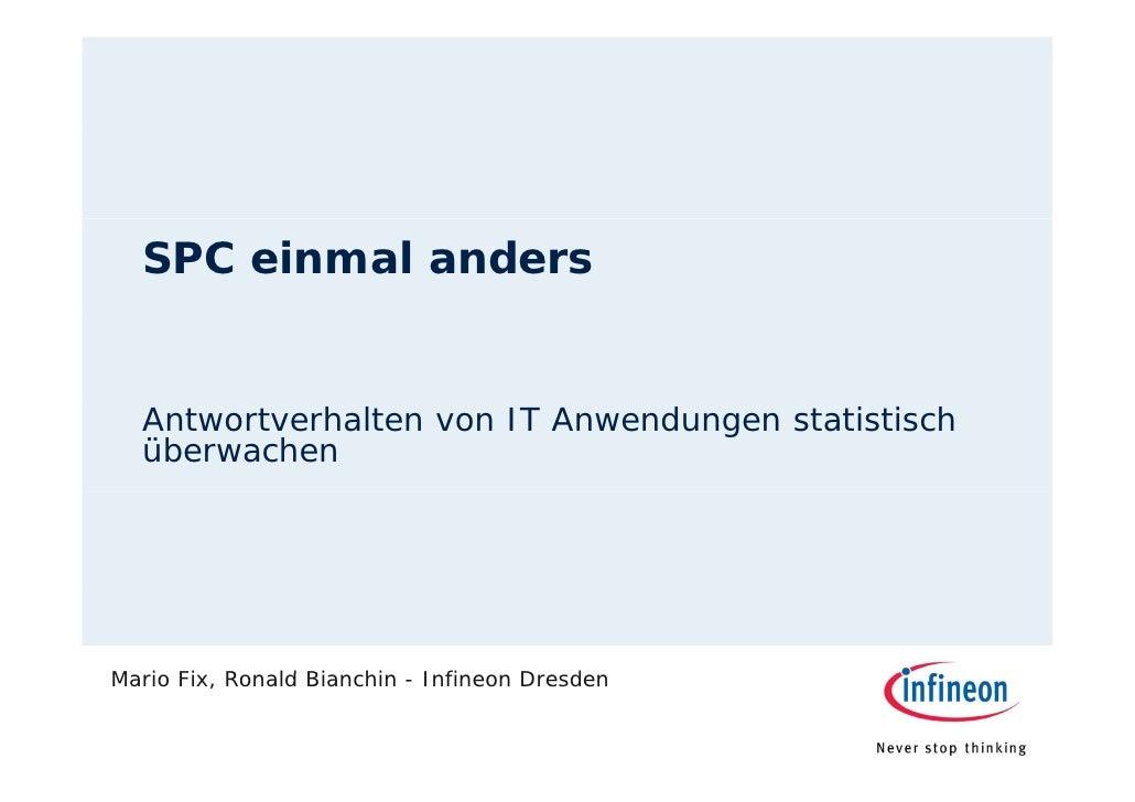 SPC einmal anders     Antwortverhalten von IT Anwendungen statistisch   überwachen     Mario Fi R M i Fix, Ronald Bi      ...