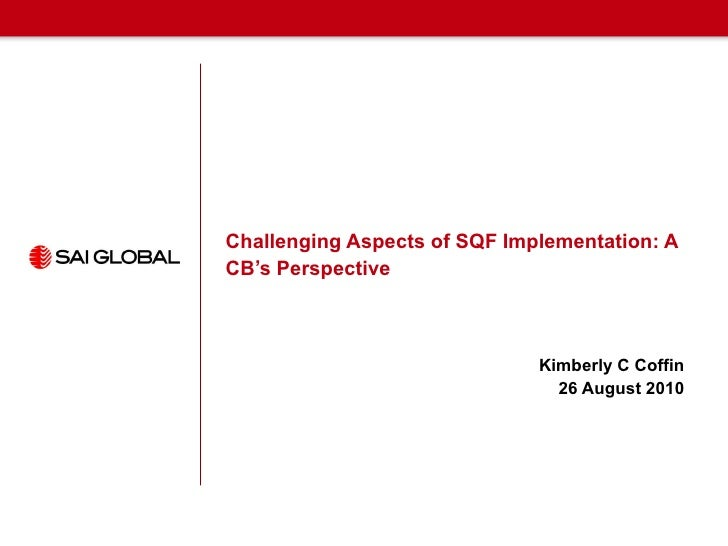 Challenging Aspects of SQF Implementation: A CB's Perspective Kimberly C Coffin 26 August 2010