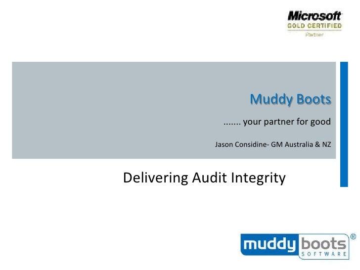 Muddy Boots<br />....... your partner for good<br />Jason Considine- GM Australia & NZ<br />Delivering Audit Integrity<br />