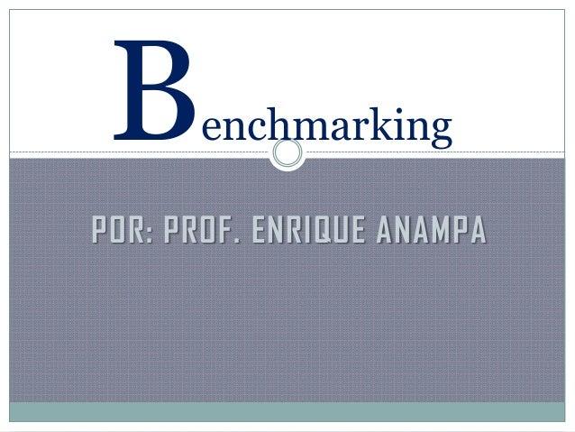 POR: PROF. ENRIQUE ANAMPA Benchmarking