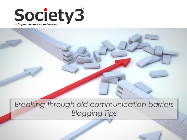 © Copyright Xeequa Corp. 2008#Society3Breaking through old communication barriersBlogging Tips…Impact across all networks
