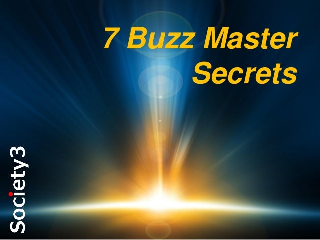 7 Buzz Master Secrets  #S3  © Copyright Society3 Group Inc