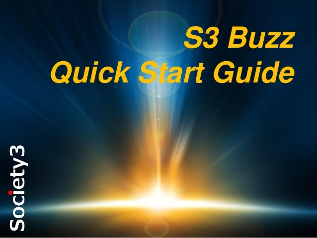S3 Buzz Quick Start Guide  #S3  ©  Copyright Society3 Group Inc