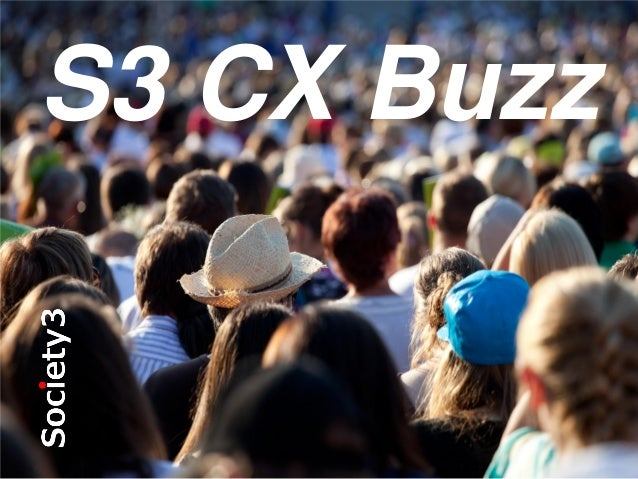 © Copyright Society3 Group Inc 2013#S3 S3 CX Buzz