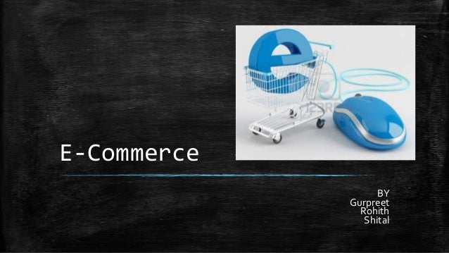 E-Commerce BY Gurpreet Rohith Shital