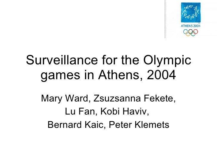 Surveillance for the Olympic games in Athens, 2004 Mary Ward, Zsuzsanna Fekete, Lu Fan, Kobi Haviv,  Bernard Kaic, Peter K...
