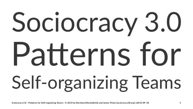 Sociocracy(3.0 Pa#erns(for Self%organizing-Teams Sociocracy(3.0(,(Pa.erns(for(Self,organizing(Teams(,(©(2015(by(Bernhard(B...