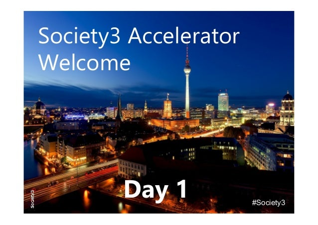 Society3 Accelerator Welcome #Society3 Day 1