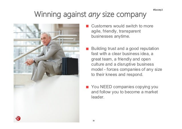39© Copyright Society3 Refugee Accelerator 2016 #Society3 Winning against any size company Customers would switch to more ...