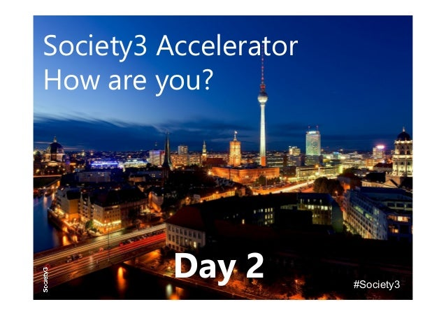 Society3 Accelerator How are you? #Society3 Day 2