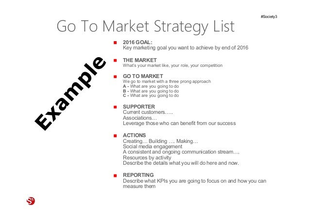 62© Copyright Society3 Refugee Accelerator 2016 #Society3 Go To Market Strategy List 2016 GOAL: Key marketing goal you wan...