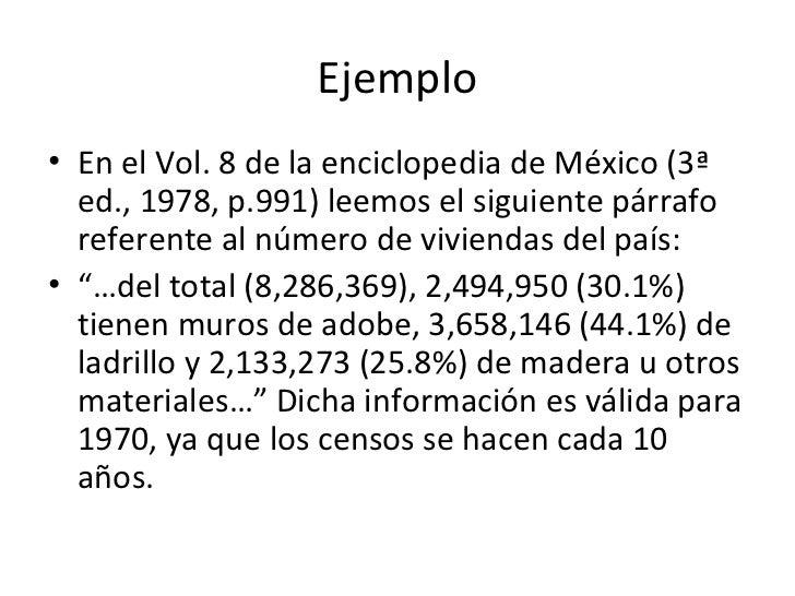 Ejemplo• En el Vol. 8 de la enciclopedia de México (3ª  ed., 1978, p.991) leemos el siguiente párrafo  referente al número...