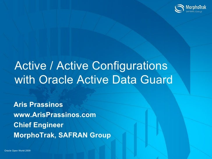 Active / Active Configurations  with Oracle Active Data Guard Aris Prassinos www.ArisPrassinos.com Chief Engineer MorphoTr...