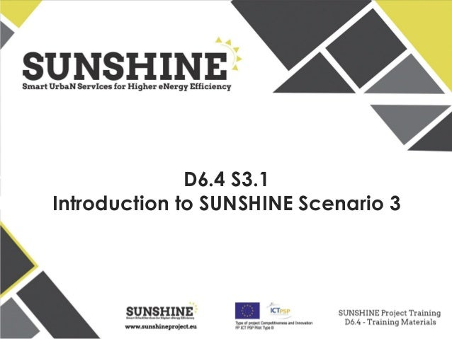 www.sunshineproject.eu SUNSHINE - Smart UrbaN ServIces for Higher eNergy Efficiency (GA no: 325161) D6.4 S3.1 Introduction...