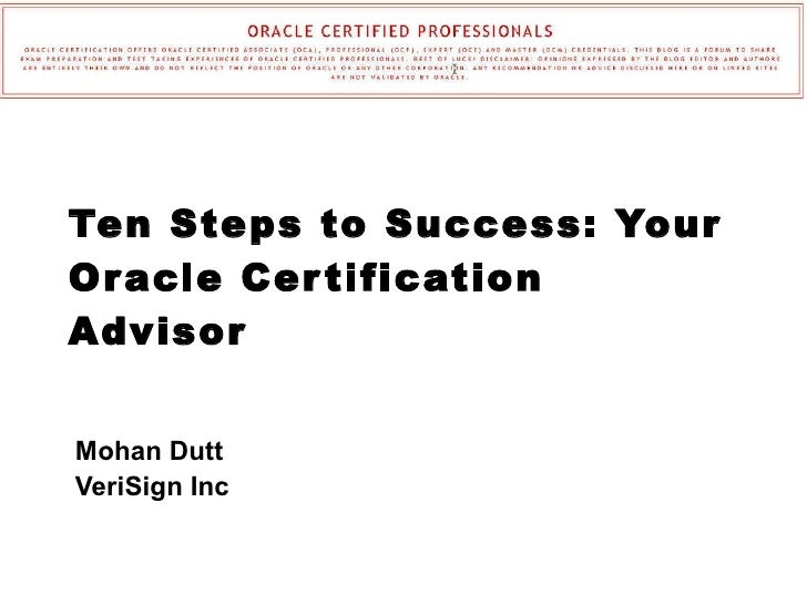 Ten Steps to Success: Your Oracle Certification Advisor Mohan Dutt VeriSign Inc