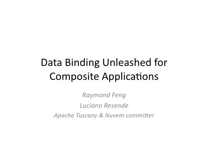 Data	  Binding	  Unleashed	  for	   Composite	  Applica7ons	                  Raymond	  Feng	                 Luciano	  Re...