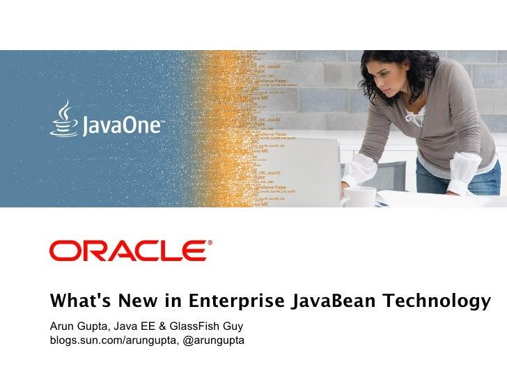 <Insert Picture Here>Whats New in Enterprise JavaBean TechnologyArun Gupta, Java EE & GlassFish Guyblogs.sun.com/arungupta...