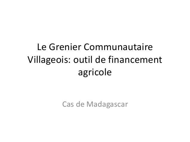 Le Grenier Communautaire Villageois: outil de financement agricole Cas de Madagascar