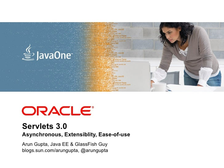 <Insert Picture Here>Servlets 3.0Asynchronous, Extensiblity, Ease-of-useArun Gupta, Java EE & GlassFish Guyblogs.sun.com/a...