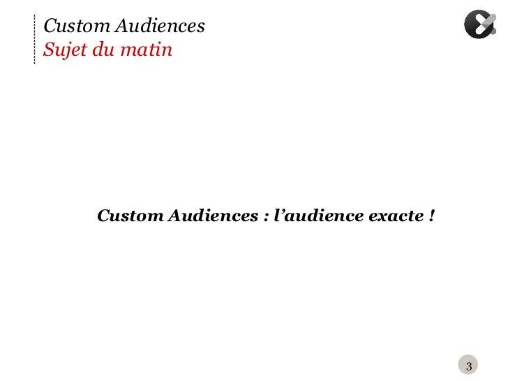 Custom AudiencesSujet du matin     C      ustom Audiences : l'audience exacte !                                          ...