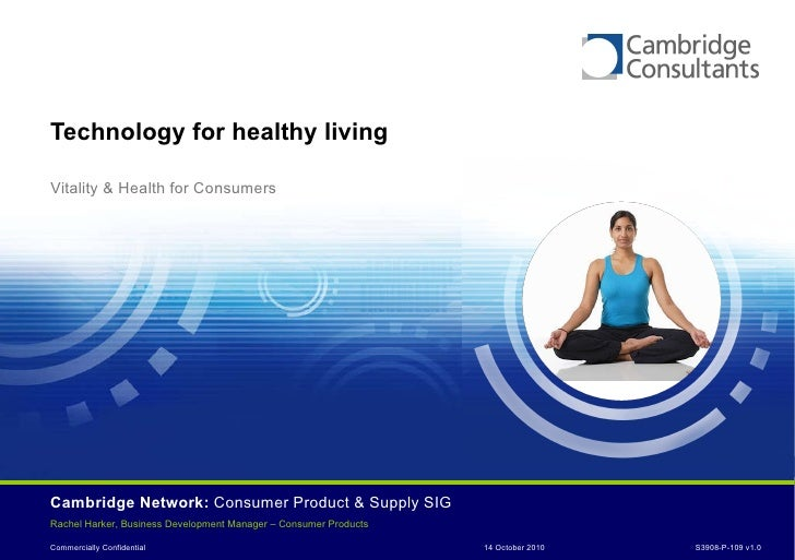 Technology for healthy living Vitality & Health for Consumers Cambridge Network:  Consumer Product & Supply SIG Rachel Har...