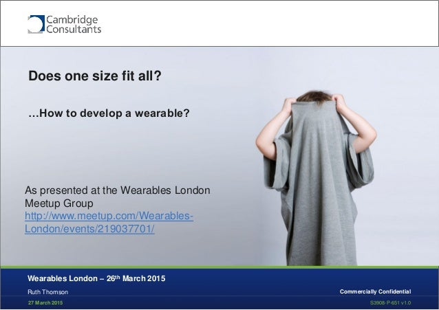 27 March 2015 S3908-P-651 v1.0 Commercially Confidential Does one size fit all? …How to develop a wearable? Ruth Thomson W...