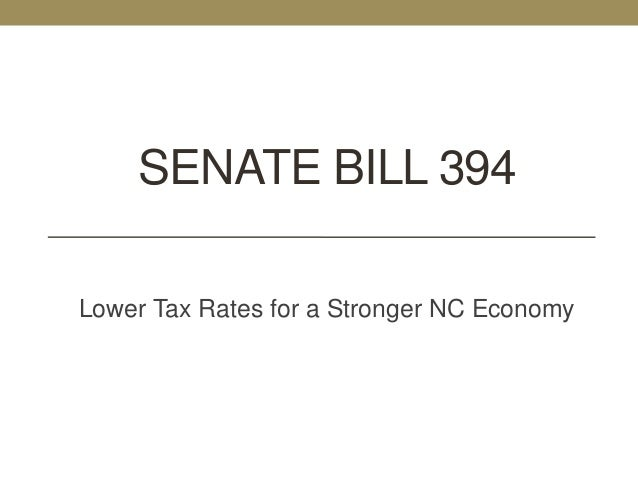 SENATE BILL 394Lower Tax Rates for a Stronger NC Economy