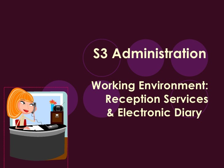 S3 Administration   Working Environment: Reception Services & Electronic Diary