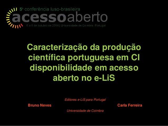 Caracterização da produção  científica portuguesa em CI  disponibilidade em acesso  aberto no e-LiS  Editores e-LiS para P...
