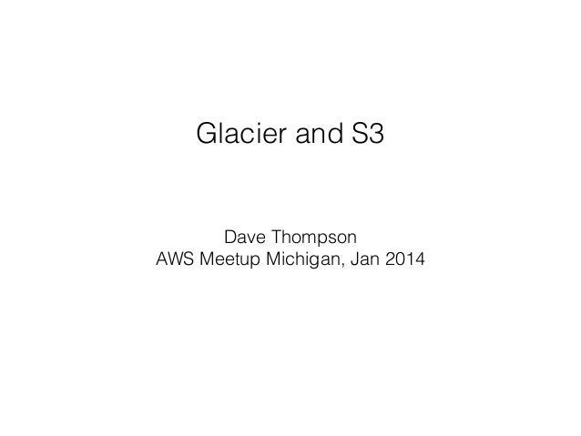 Glacier and S3 Dave Thompson AWS Meetup Michigan, Jan 2014