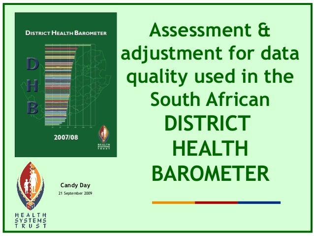 Assessment & adjustment for data quality used in the South African DISTRICT HEALTH BAROMETERCandy Day 21 September 2009