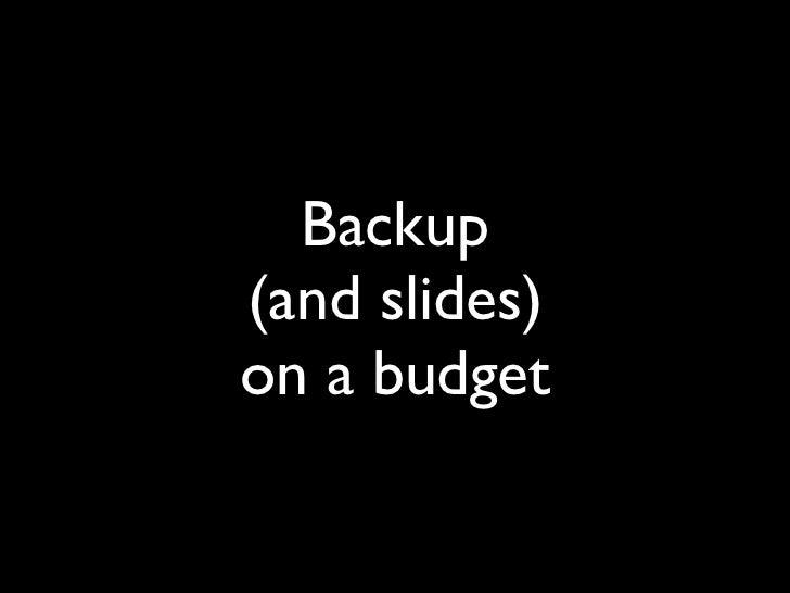 Backup(and slides)on a budget