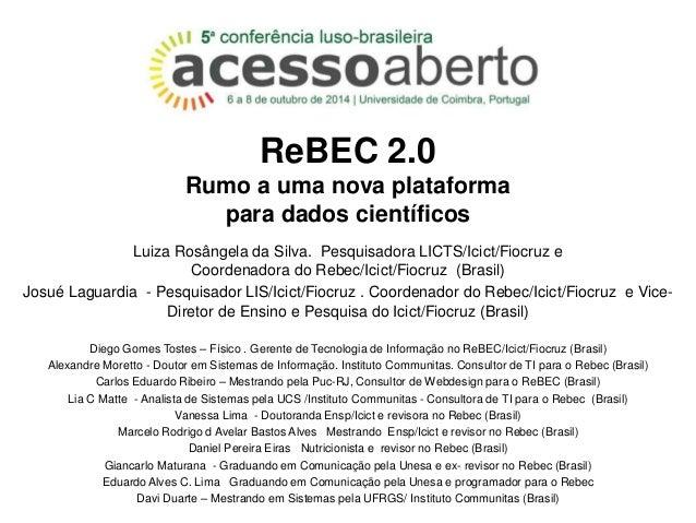 ReBEC 2.0  Rumo a uma nova plataforma  para dados científicos  Luiza Rosângela da Silva. Pesquisadora LICTS/Icict/Fiocruz ...