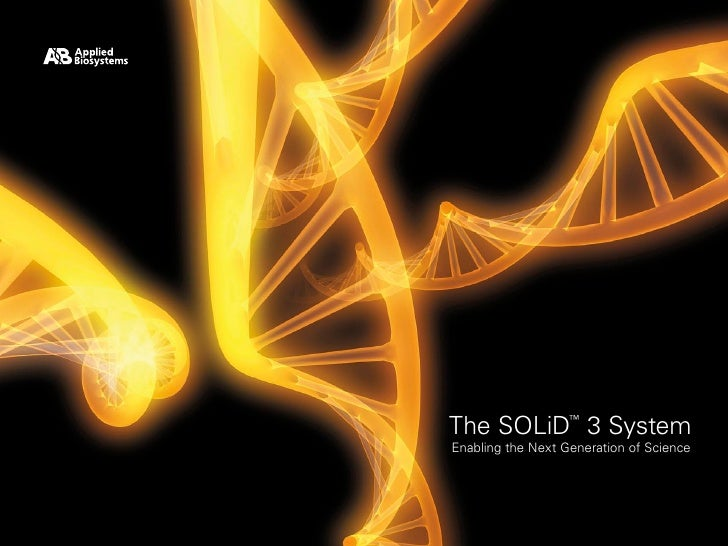 The SOLiD 3 System ™  Enabling the Next Generation of Science