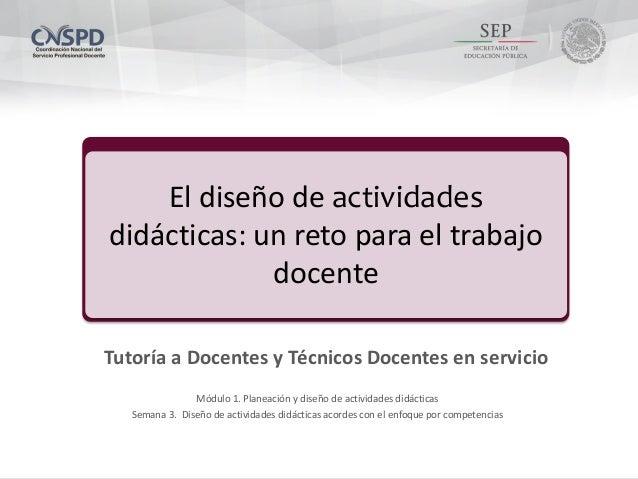 Módulo 1. planeación y diseño de actividades didácticas Semana 3. Diseño de actividades didácticas acordes con el enfoque ...