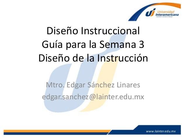 www.lainter.edu.mxwww.lainter.edu.mx Mtro. Edgar Sánchez Linares edgar.sanchez@lainter.edu.mx Diseño Instruccional Guía pa...