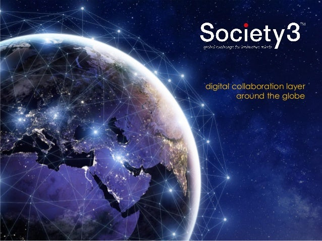 1© Copyright Society3 Grp. 2017 Copying or distribution is prohibited #Society3 digital collaboration layer around the glo...